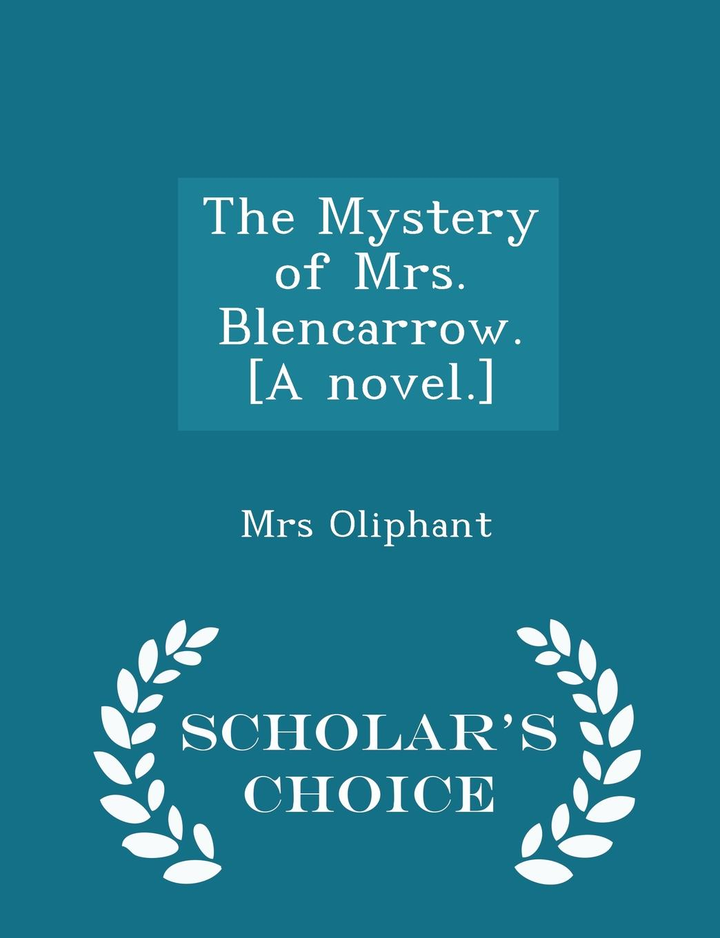 Mrs Oliphant The Mystery of Mrs. Blencarrow. .A novel.. - Scholar.s Choice Edition