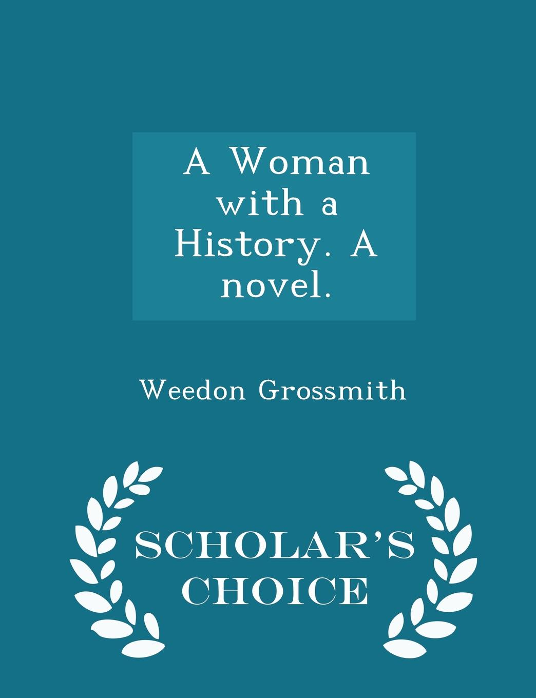 Weedon Grossmith A Woman with a History. A novel. - Scholar.s Choice Edition