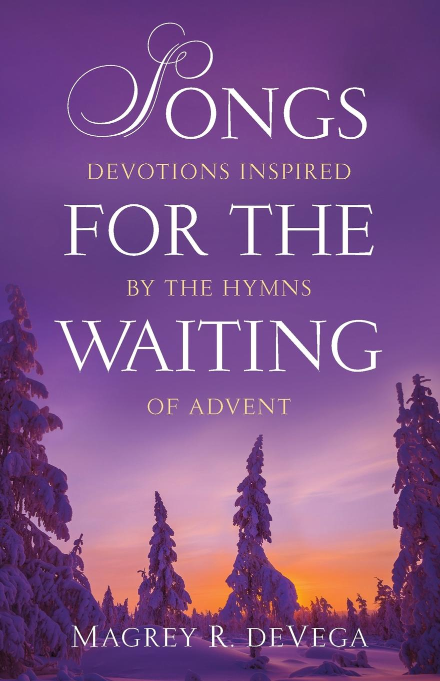 Magrey R. DeVega Songs for the Waiting john rowland west parish sermons for the advent and christmas seasons