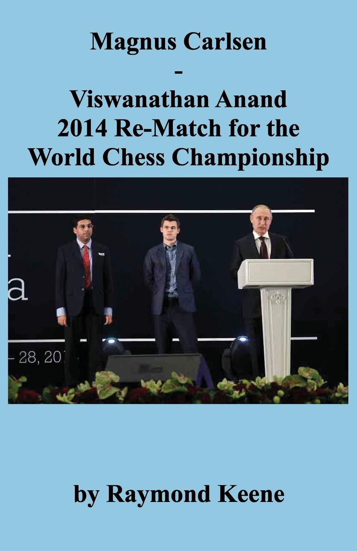 Raymond Keene Magnus Carlsen - Viswanathan Anand 2014 Re-Match for the World Chess Championship match games