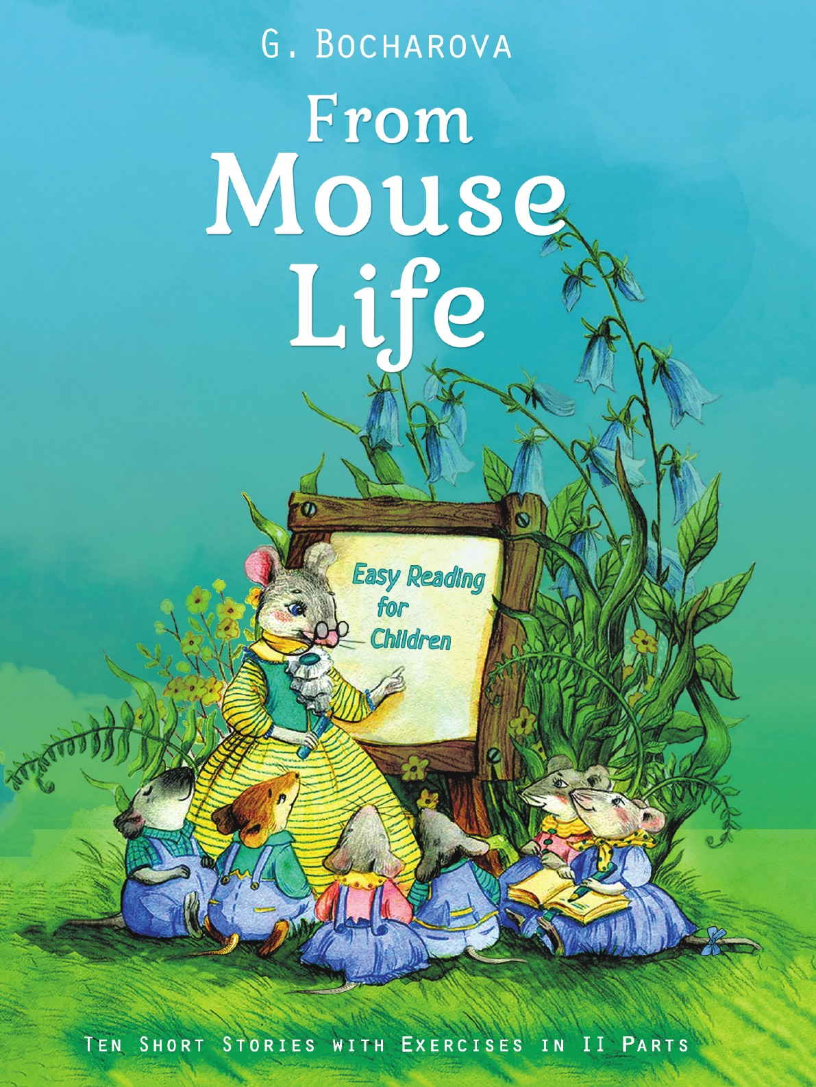 G. Bocharova From mouse life. Easy Reading for Children Ten Short Stories with Exercises in II Parts nasreddin ten stories level 5