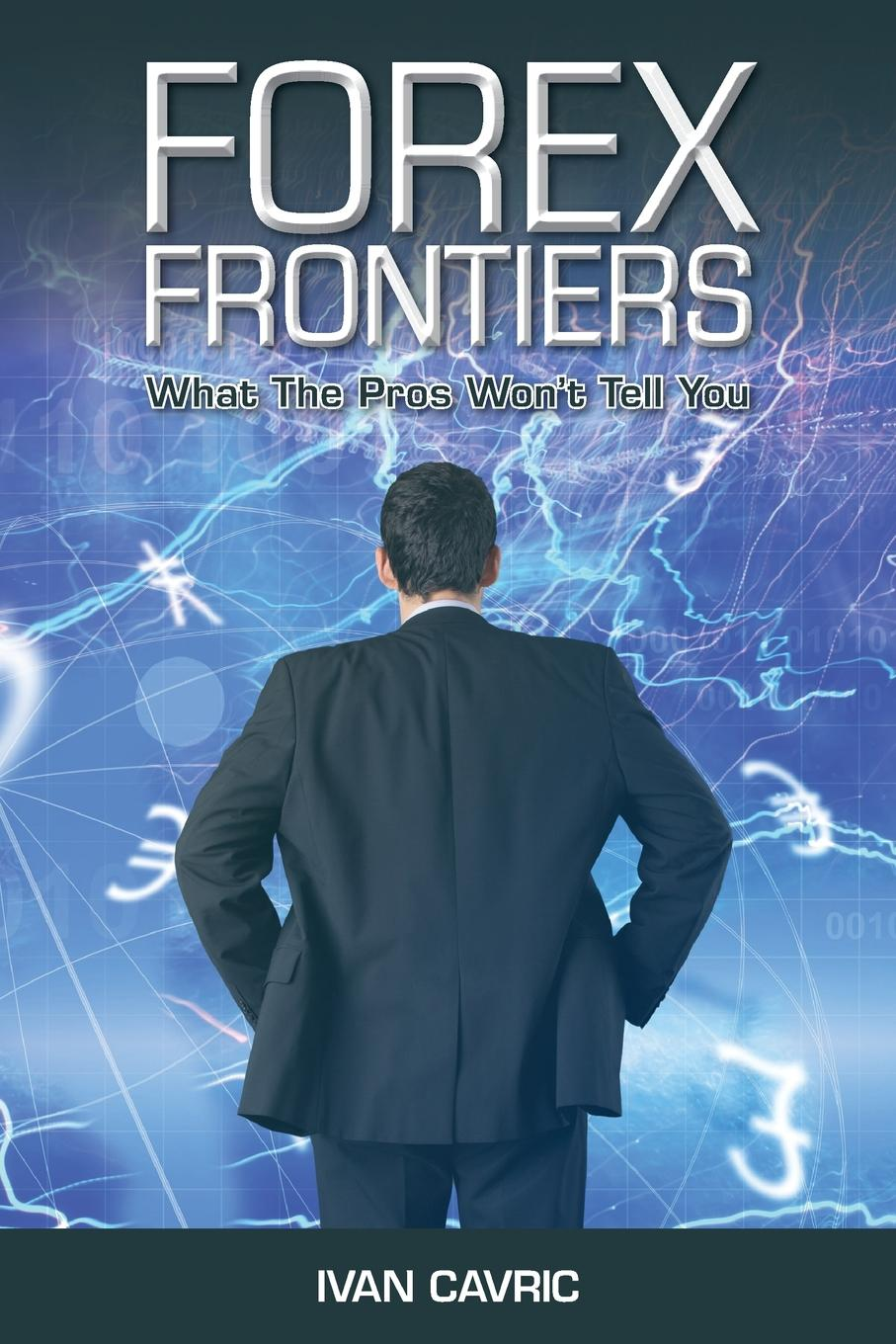 Ivan Cavric Forex Frontiers. What The Pros Won.t Tell You michael archer d the forex chartist companion a visual approach to technical analysis