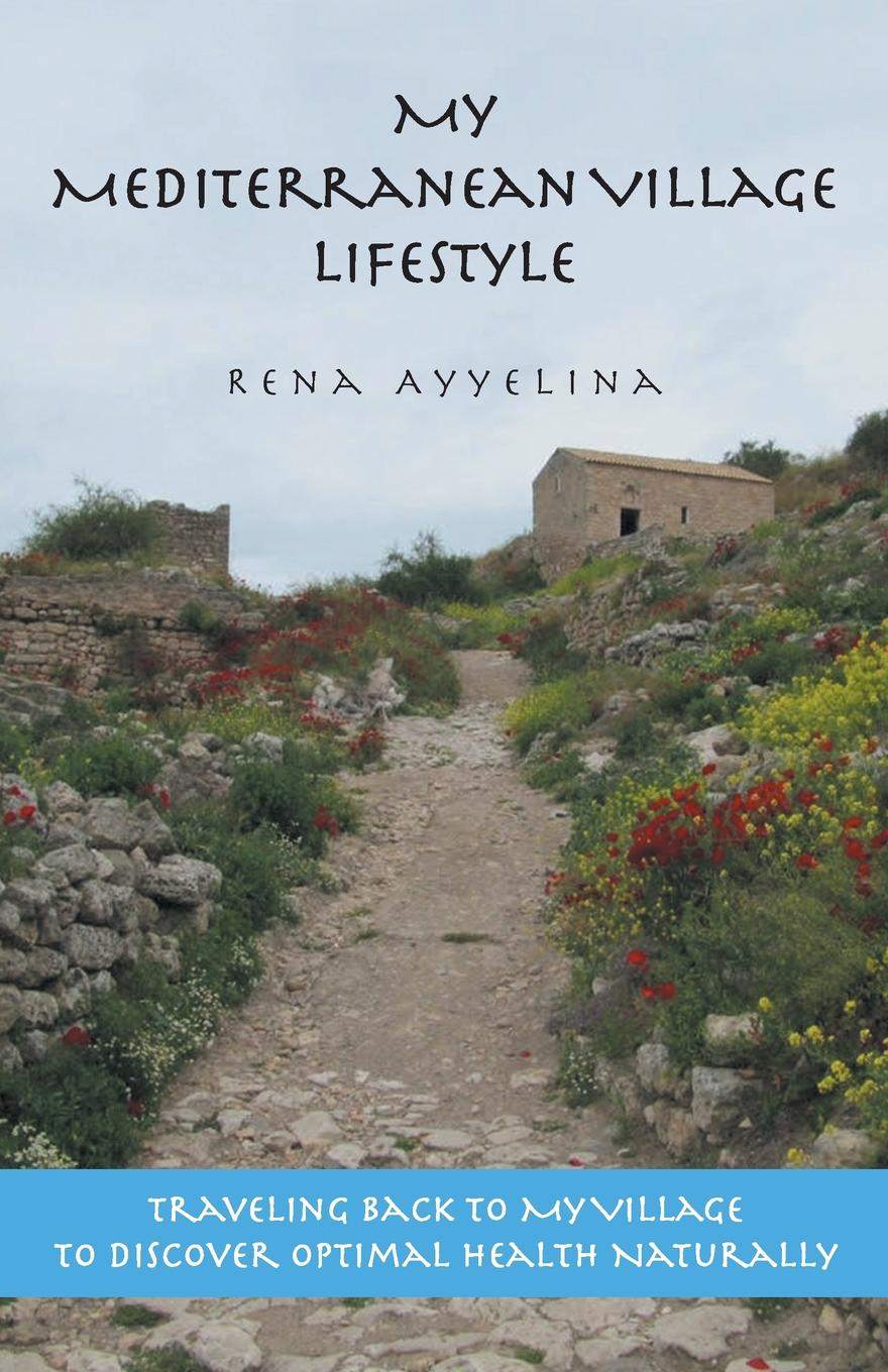 Rena Ayyelina My Mediterranean Village Lifestyle. Traveling Back to My Village to Discover Optimal Health Naturally life in a medieval village
