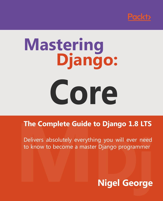Nigel George Mastering Django. Core nigel