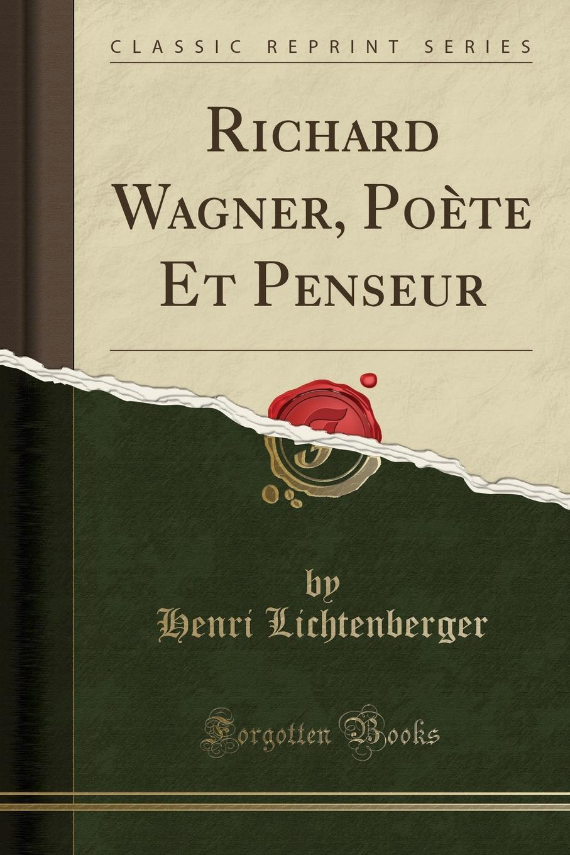 Henri Lichtenberger Richard Wagner, Poete Et Penseur (Classic Reprint) d l abbé principes de la musique pratique