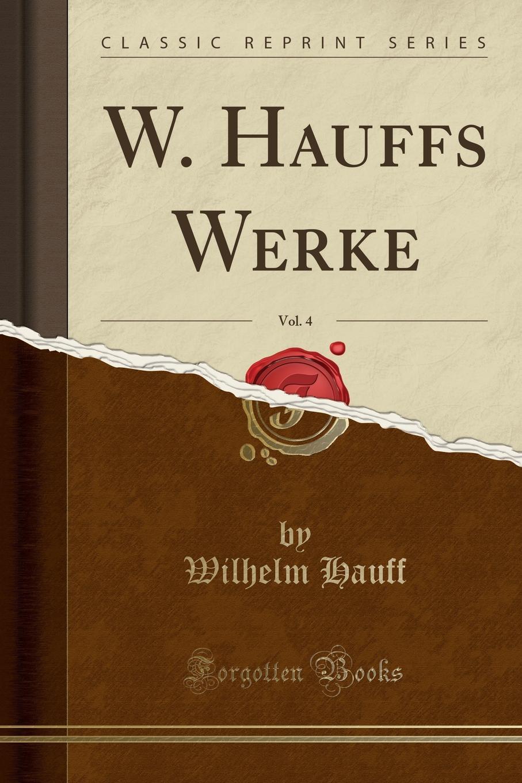 W. Hauffs Werke, Vol. 4 (Classic Reprint)