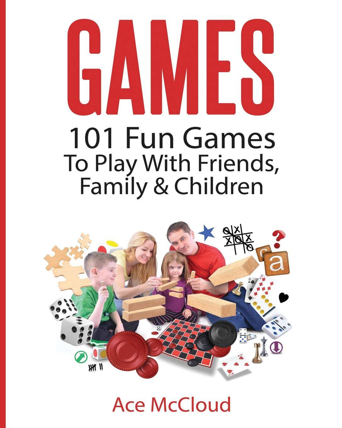 Ace McCloud Games. 101 Fun Games To Play With Friends, Family . Children 101 games to play
