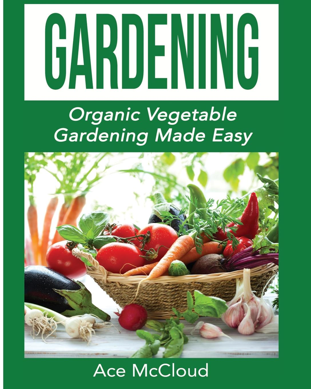 цена на Ace McCloud Gardening. Organic Vegetable Gardening Made Easy