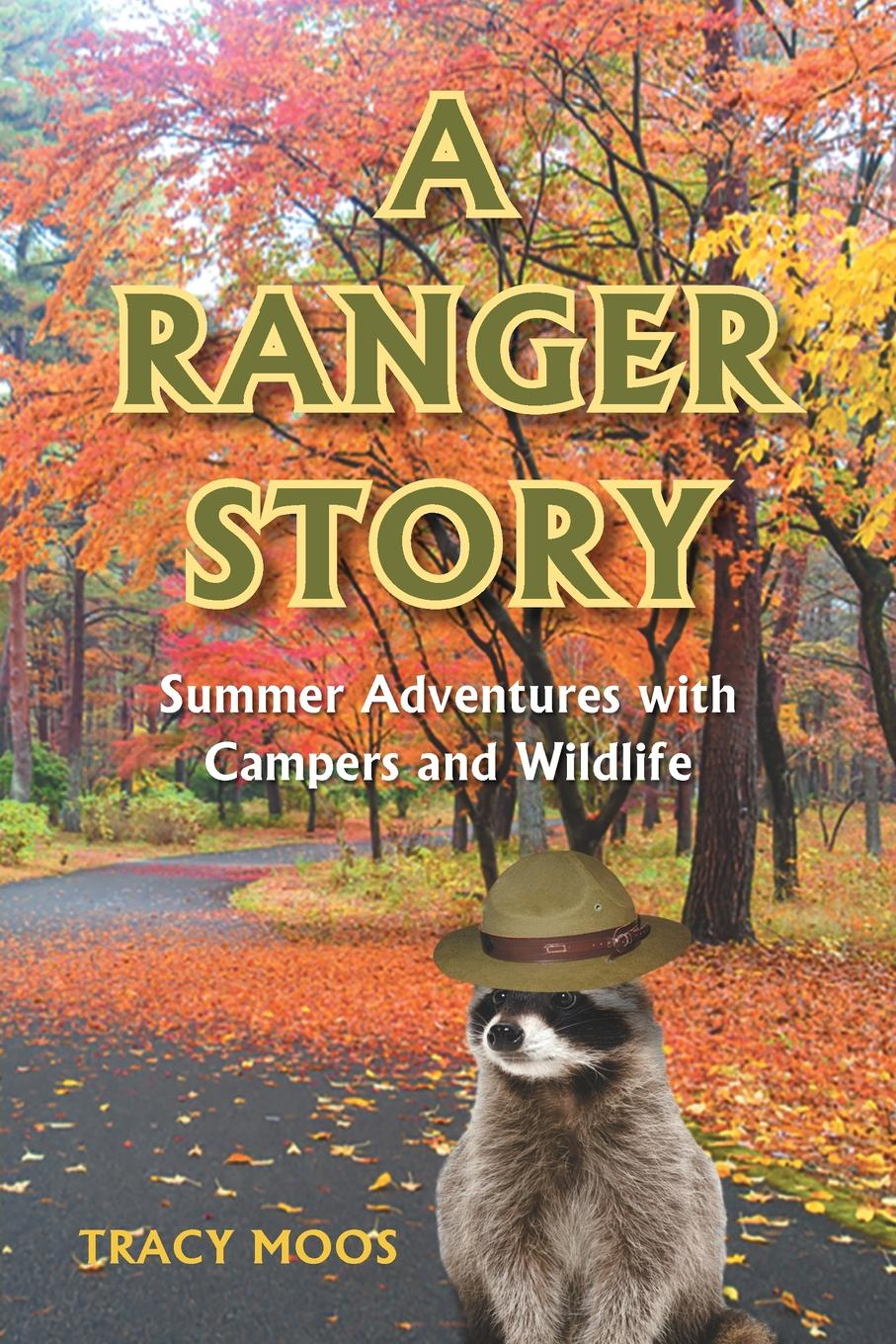Tracy Moos A Ranger Story. Summer Adventures with Campers and Wildlife denise lynn falcon s desire
