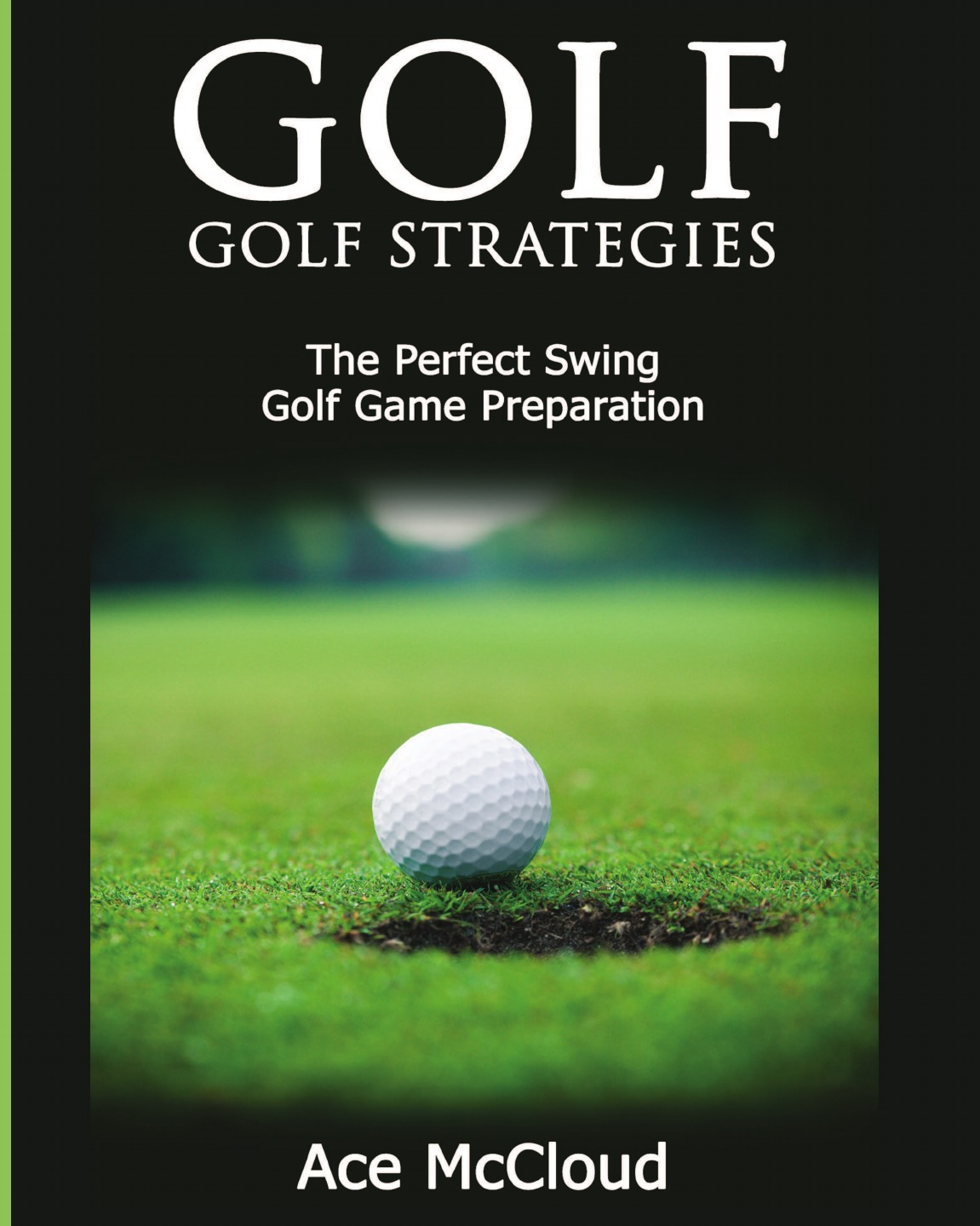 Ace McCloud Golf. Golf Strategies: The Perfect Swing: Golf Game Preparation john hoskison a golf swing you can trust