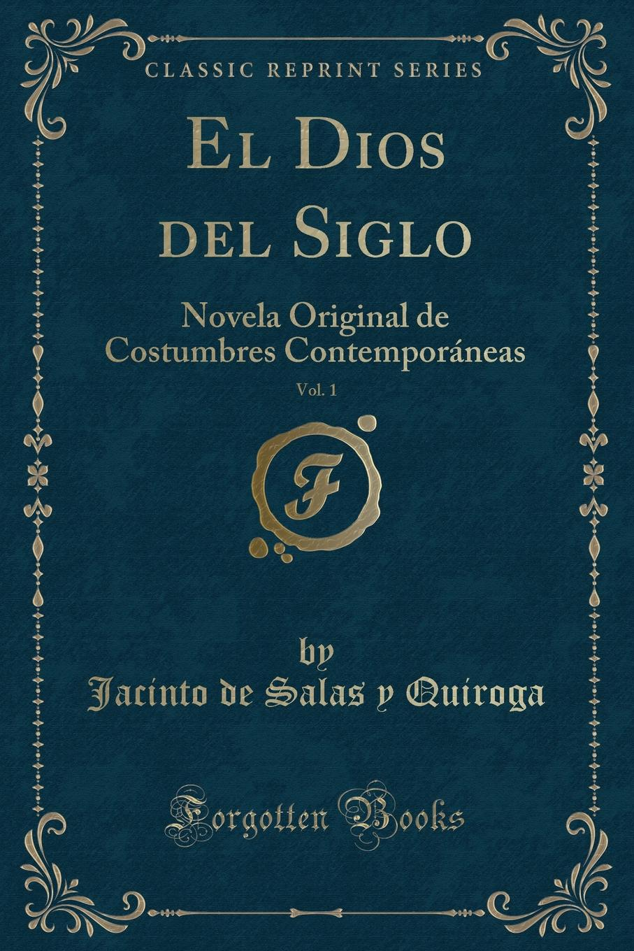 Jacinto de Salas y Quiroga El Dios del Siglo, Vol. 1. Novela Original de Costumbres Contemporaneas (Classic Reprint) new deep work book for worker and adult how to effectively use every bit of brain power successful business inspirational book