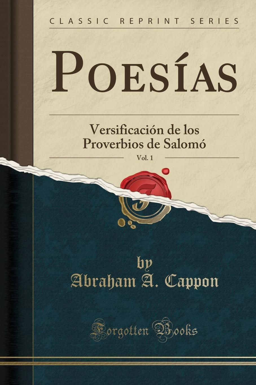 Poesias, Vol. 1. Versificacion de los Proverbios de Salomo (Classic Reprint) Excerpt from PoesР?as, Vol. 1: VersificaciР?n de Proverbios...