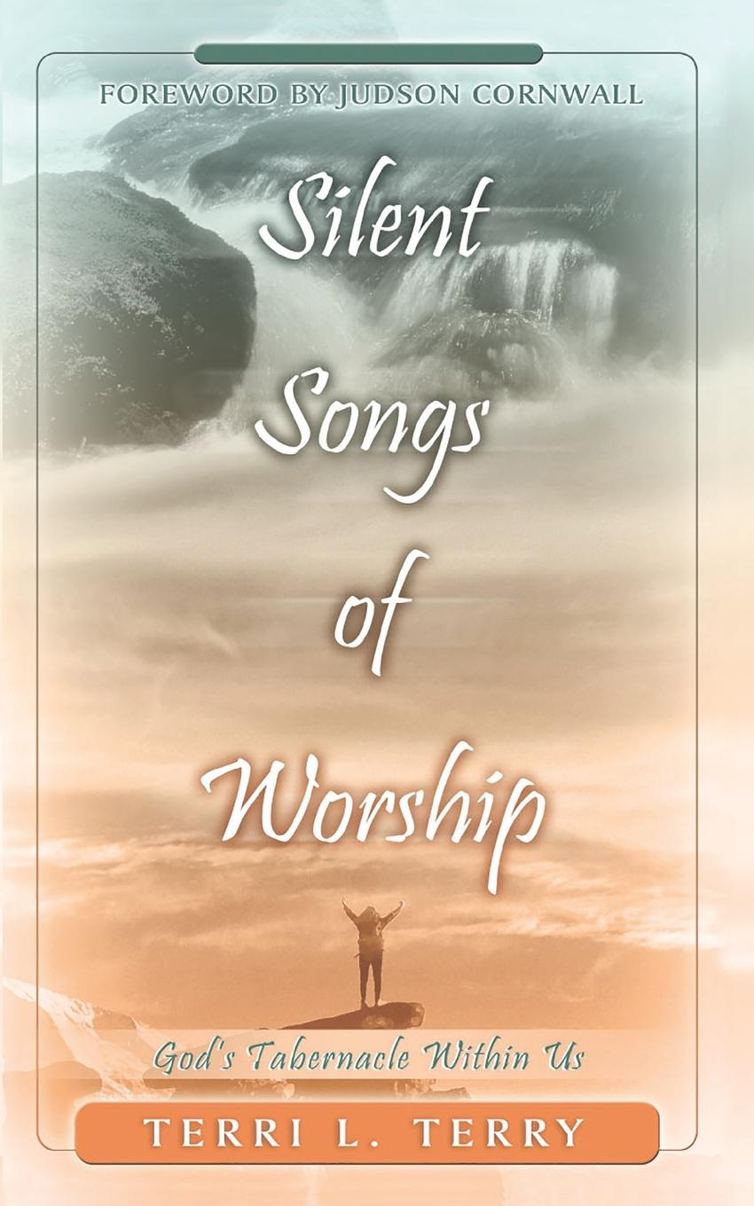Terri L Terry Silent Songs of Worship. God.s Tabernacle Within Us the worshippers