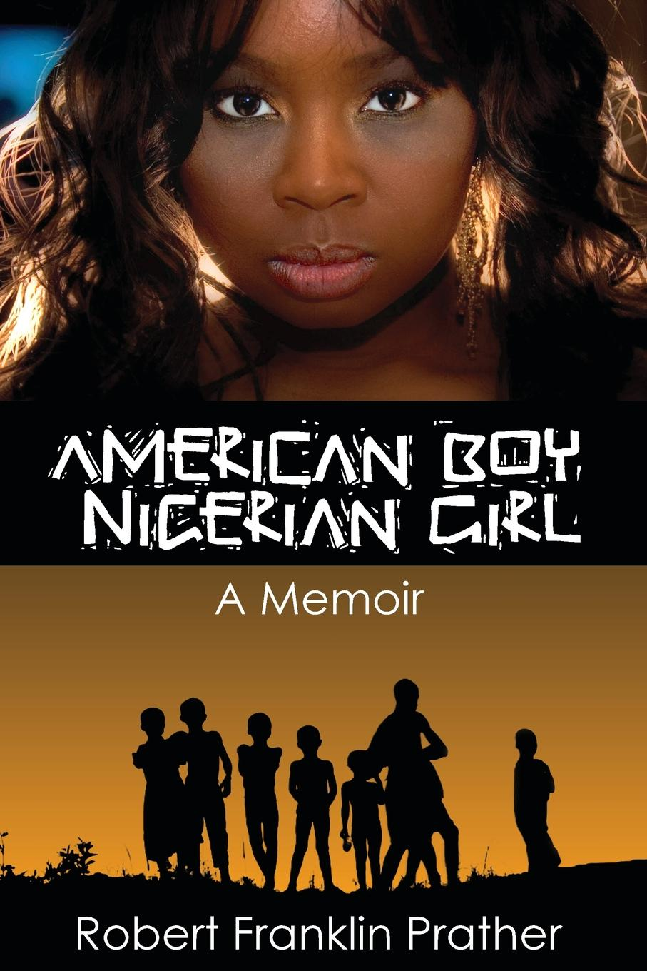 Robert F Prather American Boy, Nigerian Girl. A Memoir