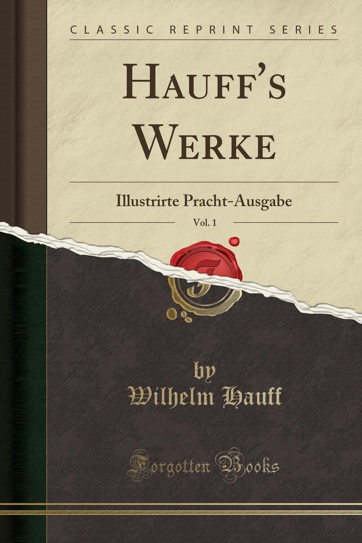 Hauff.s Werke, Vol. 1. Illustrirte Pracht-Ausgabe (Classic Reprint)