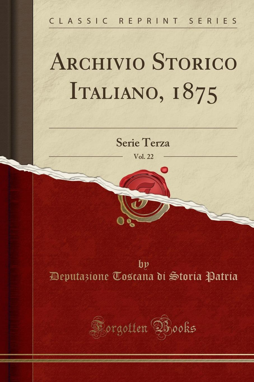 Archivio Storico Italiano, 1875, Vol. 22. Serie Terza (Classic Reprint)