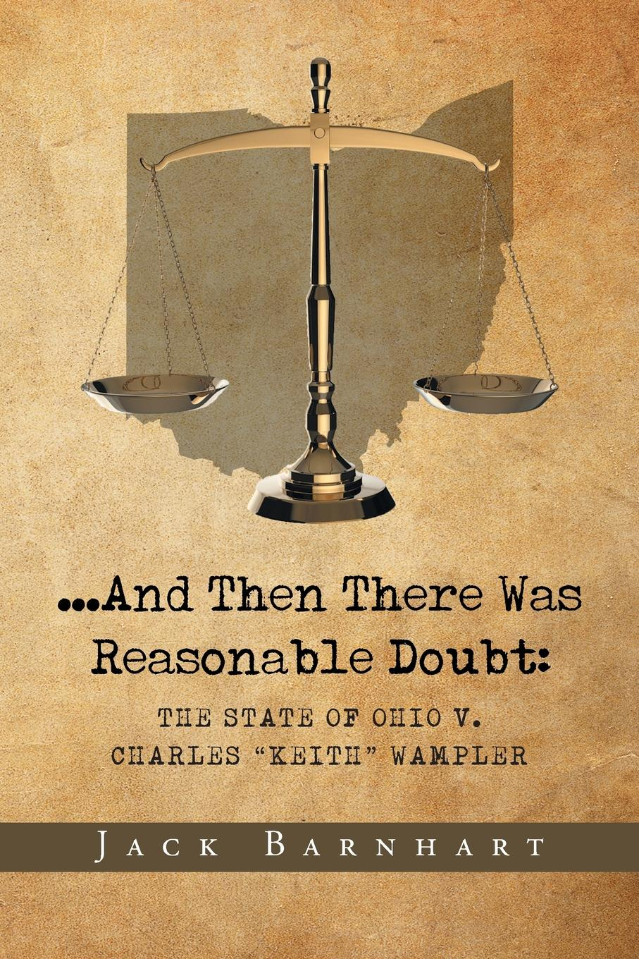 "Jack Barnhart ...And Then There Was Reasonable Doubt. The State of Ohio v. Charles ""Keith"" Wampler"