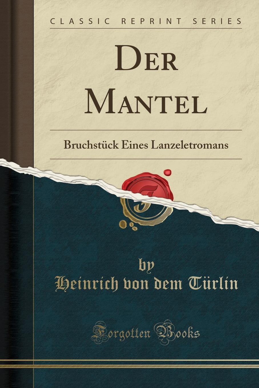 Der Mantel. Bruchstuck Eines Lanzeletromans (Classic Reprint) Excerpt from Der Mantel: BruchstР?ck Eines LanzeletromansM schliesst...