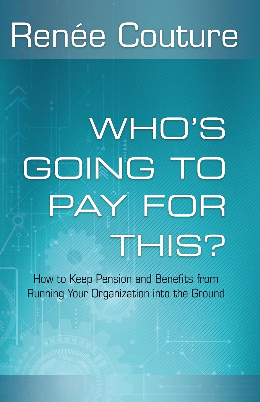 Who.s Going To Pay For This.. How to Keep Pension and Benefits From Running Your Organization Into the Ground What will you do when your benefits costs threaten your...