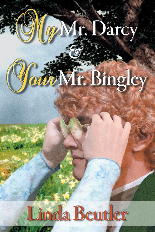 Linda Beutler My Mr. Darcy . Your Mr. Bingley цена и фото