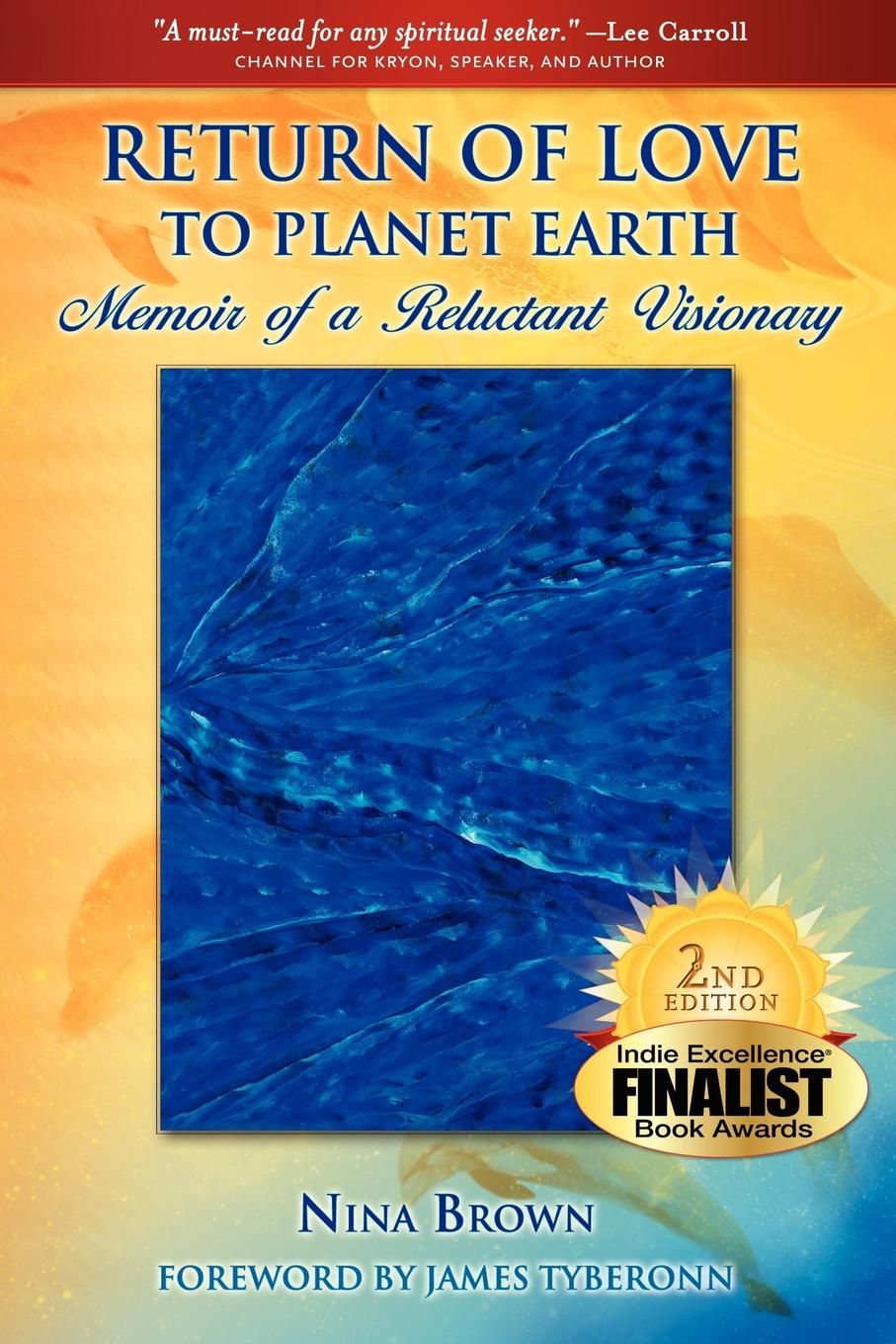 Nina Brown Return of Love to Planet Earth. Memoir of a Reluctant Visionary