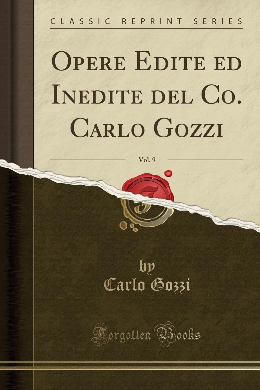 Opere Edite ed Inedite del Co. Carlo Gozzi, Vol. 9 (Classic Reprint) Excerpt from Opere Edite ed Inedite del Co. Carlo Gozzi, Vol. 9Chi...