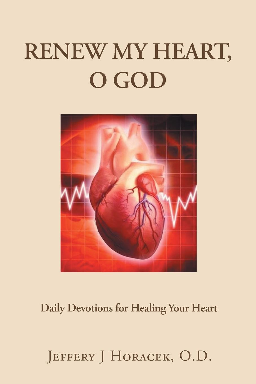 Jeffery J Horacek O.D. Renew My Heart, O God. Daily Devotions for Healing Your Heart чехлы накладки для телефонов кпк change my heart to your heart iphone6 6plus 5s