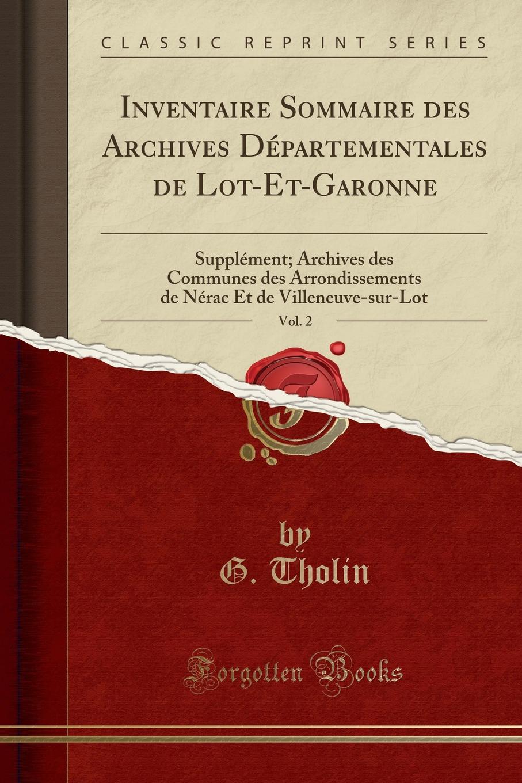 G. Tholin Inventaire Sommaire des Archives Departementales de Lot-Et-Garonne, Vol. 2. Supplement; Archives des Communes des Arrondissements de Nerac Et de Villeneuve-sur-Lot (Classic Reprint) 50pcs lot ba08