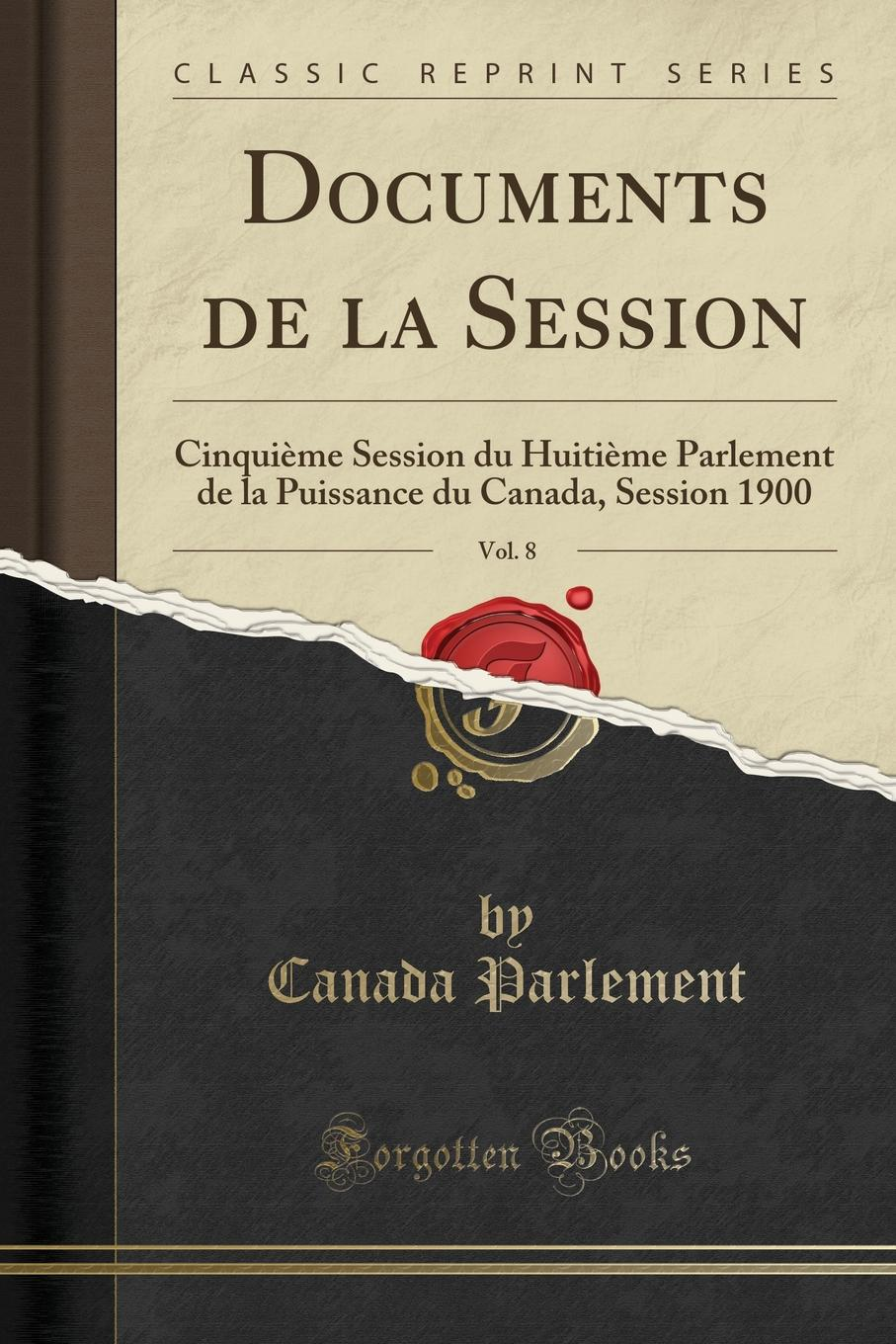 Canada Parlement Documents de la Session, Vol. 8. Cinquieme Session du Huitieme Parlement de la Puissance du Canada, Session 1900 (Classic Reprint)