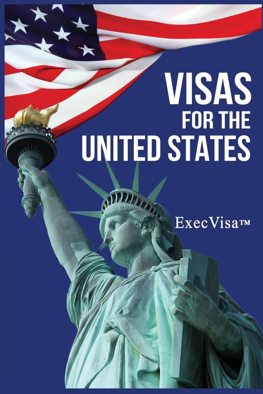 ExecVisa Visas for the United States. ExecVisa