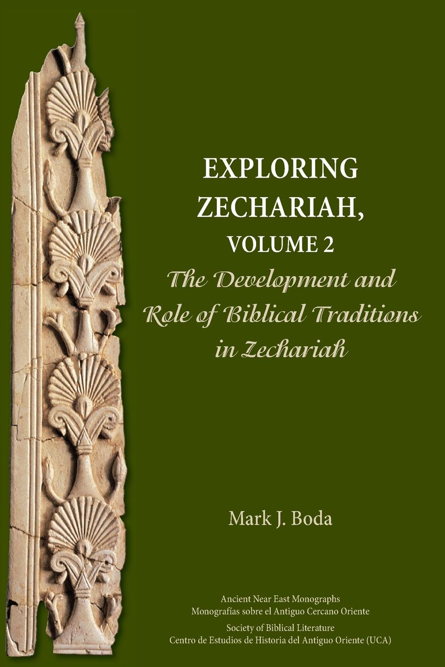 Mark J. Boda Exploring Zechariah, Volume 2. The Development and Role of Biblical Traditions in Zechariah mark j boda exploring zechariah volume 2 the development and role of biblical traditions in zechariah
