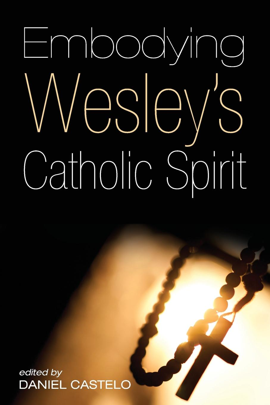 Embodying Wesley.s Catholic Spirit women can be priests in the catholic church a hermeneutical study