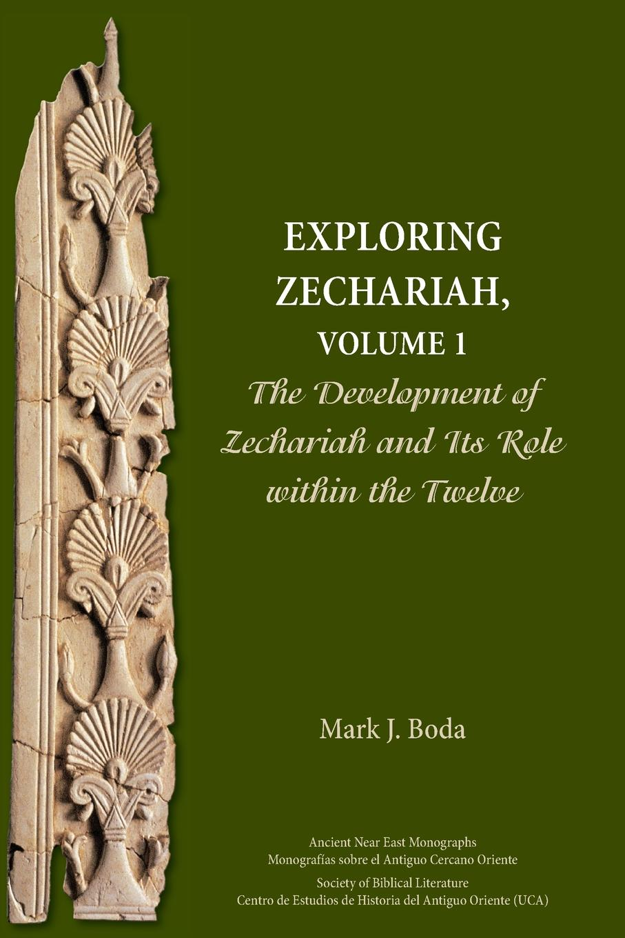 Mark J. Boda Exploring Zechariah, Volume 1. The Development of Zechariah and Its Role within the Twelve mark j boda exploring zechariah volume 2 the development and role of biblical traditions in zechariah