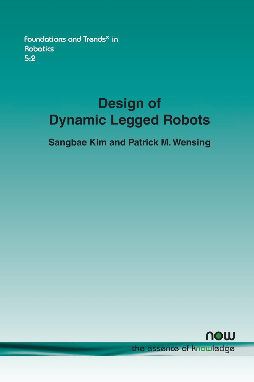 Sangbae Kim, Patrick M. Wensing Design of Dynamic Legged Robots axel jörn dynamic capabilities at ibm