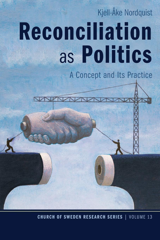Kjell-Ake Nordquist Reconciliation as Politics