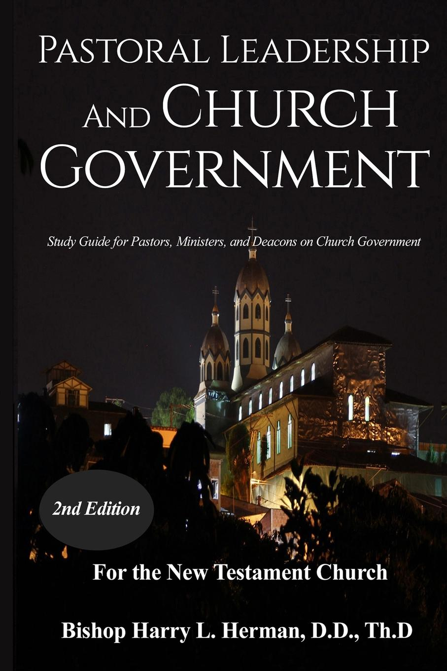Harry L. Herman PASTORAL LEADERSHIP AND CHURCH GOVERNMENT. Study Guide for Pastors, Ministers, and Deacons on Church Government For the New Testament Church mack smalley jr the crown the church the first the last revelation a study guide