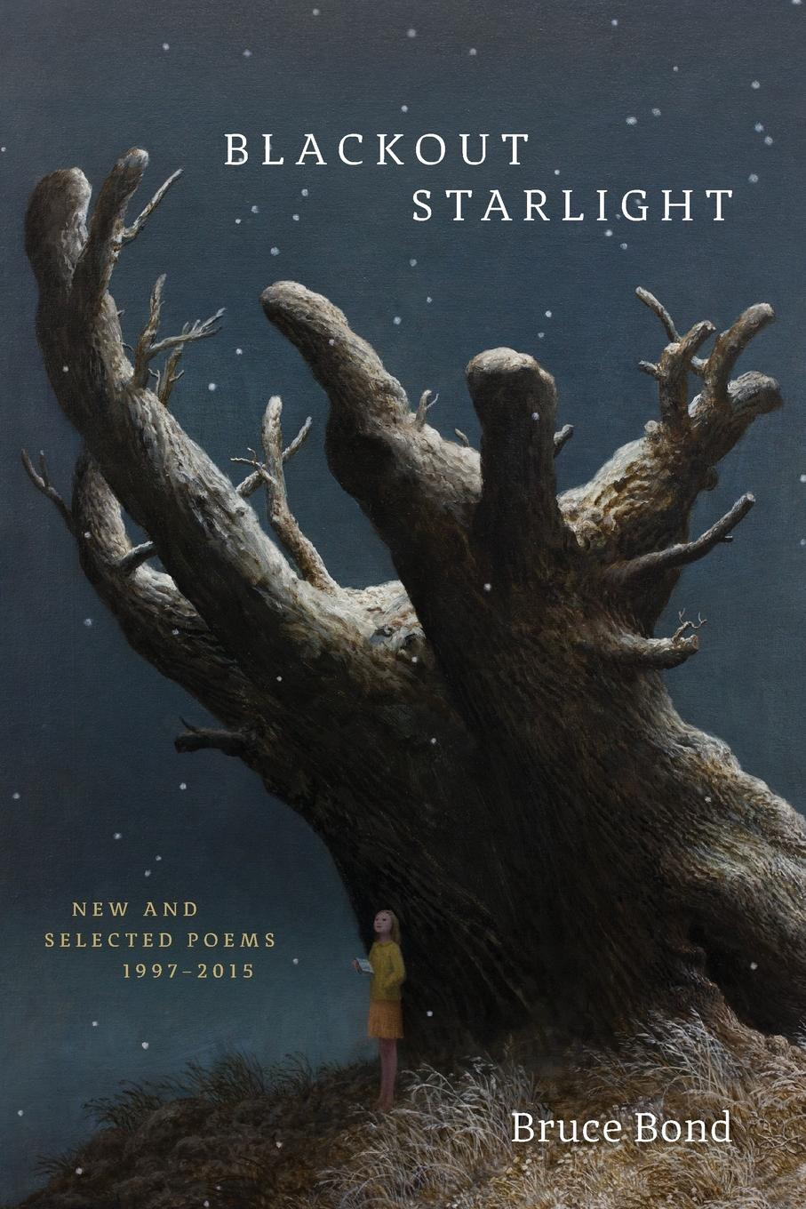 Bruce Bond Blackout Starlight. New and Selected Poems, 1997-2015 janet d mulvey bruce s cooper arthur t maloney blurring the lines charter public private and religious schools come together