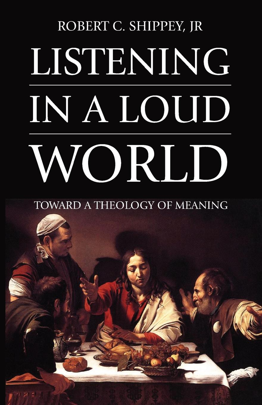 Robert C. Jr. Shippey Listening in a Loud World jurgen habermas an awareness of what is missing faith and reason in a post secular age