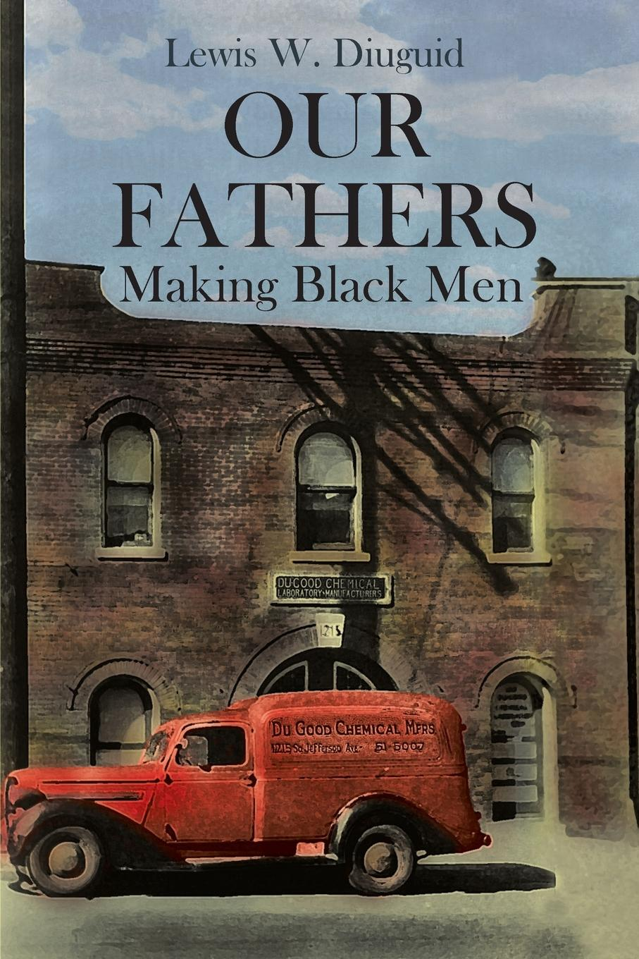 Lewis W. Diuguid Our Fathers. Making Black Men