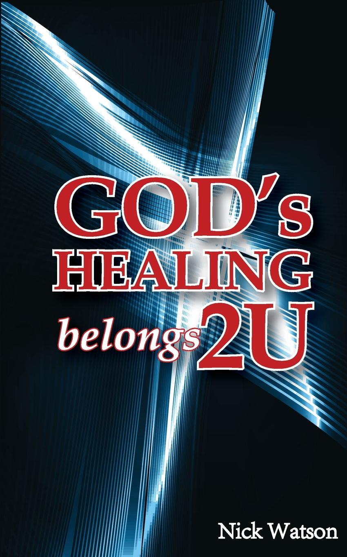 Nick Watson God.s Healing Belongs 2 U