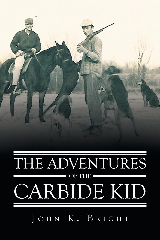 John K. Bright The Adventures of the Carbide Kid недорого