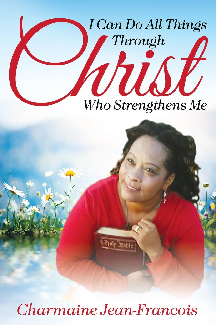 Charmaine Jean-Francois I Can Do All Things Through Christ Who Strengthens Me недорго, оригинальная цена