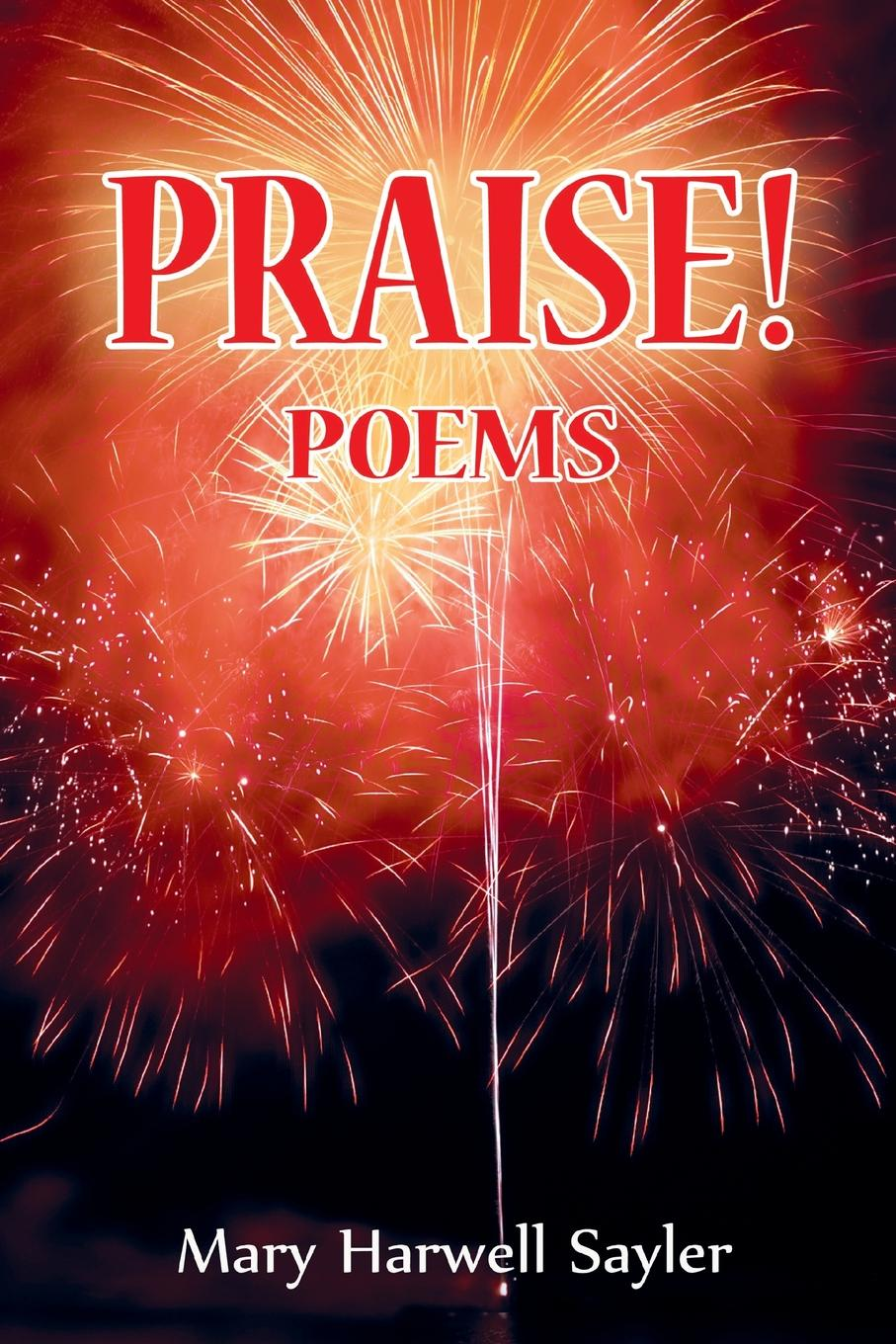 Mary Harwell Sayler PRAISE.. Poems in praise of savagery