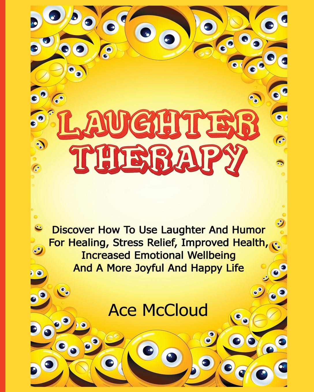 Ace McCloud Laughter Therapy. Discover How To Use Laughter And Humor For Healing, Stress Relief, Improved Health, Increased Emotional Wellbeing And A More Joyful And Happy Life the devil s laughter