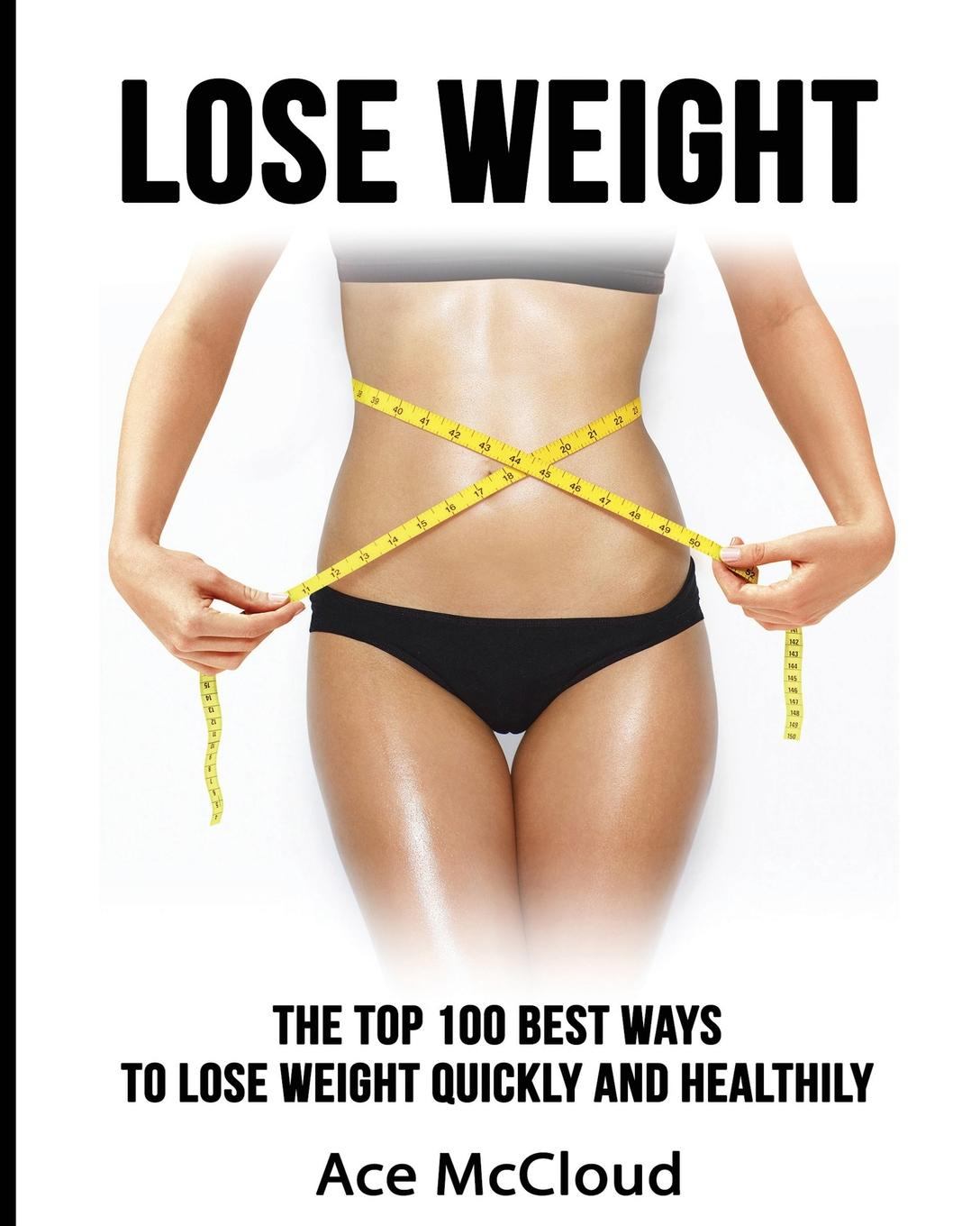 Ace McCloud Lose Weight. The Top 100 Best Ways To Weight Quickly and Healthily