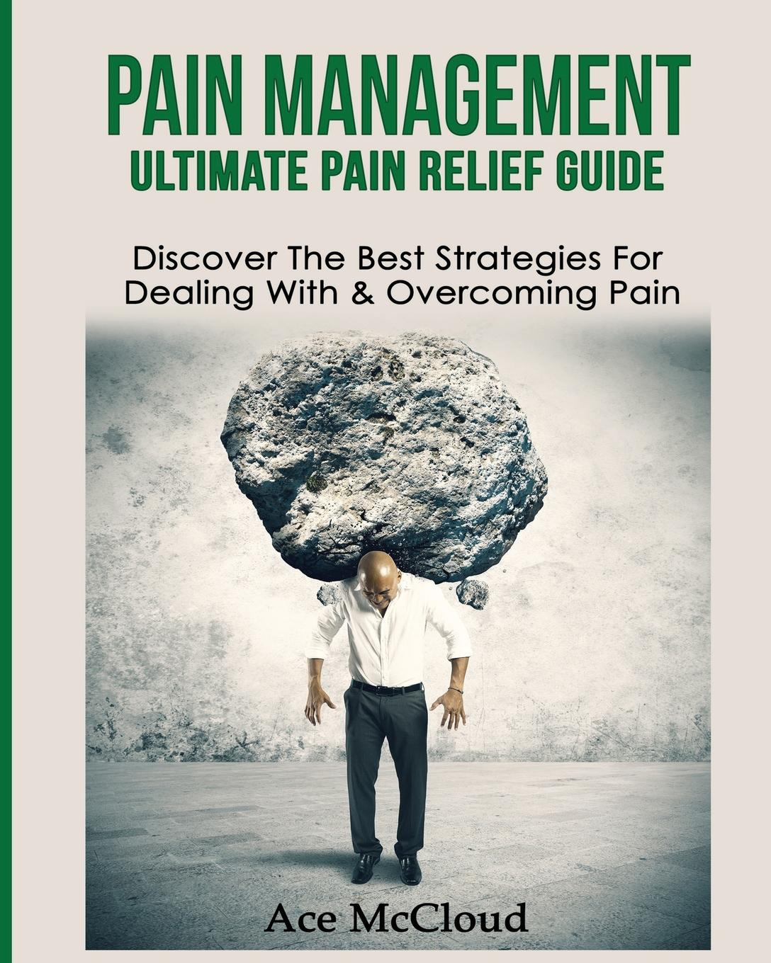 Ace McCloud Pain Management. Ultimate Pain Relief Guide: Discover The Best Strategies For Dealing With . Overcoming Pain pain medicine board review