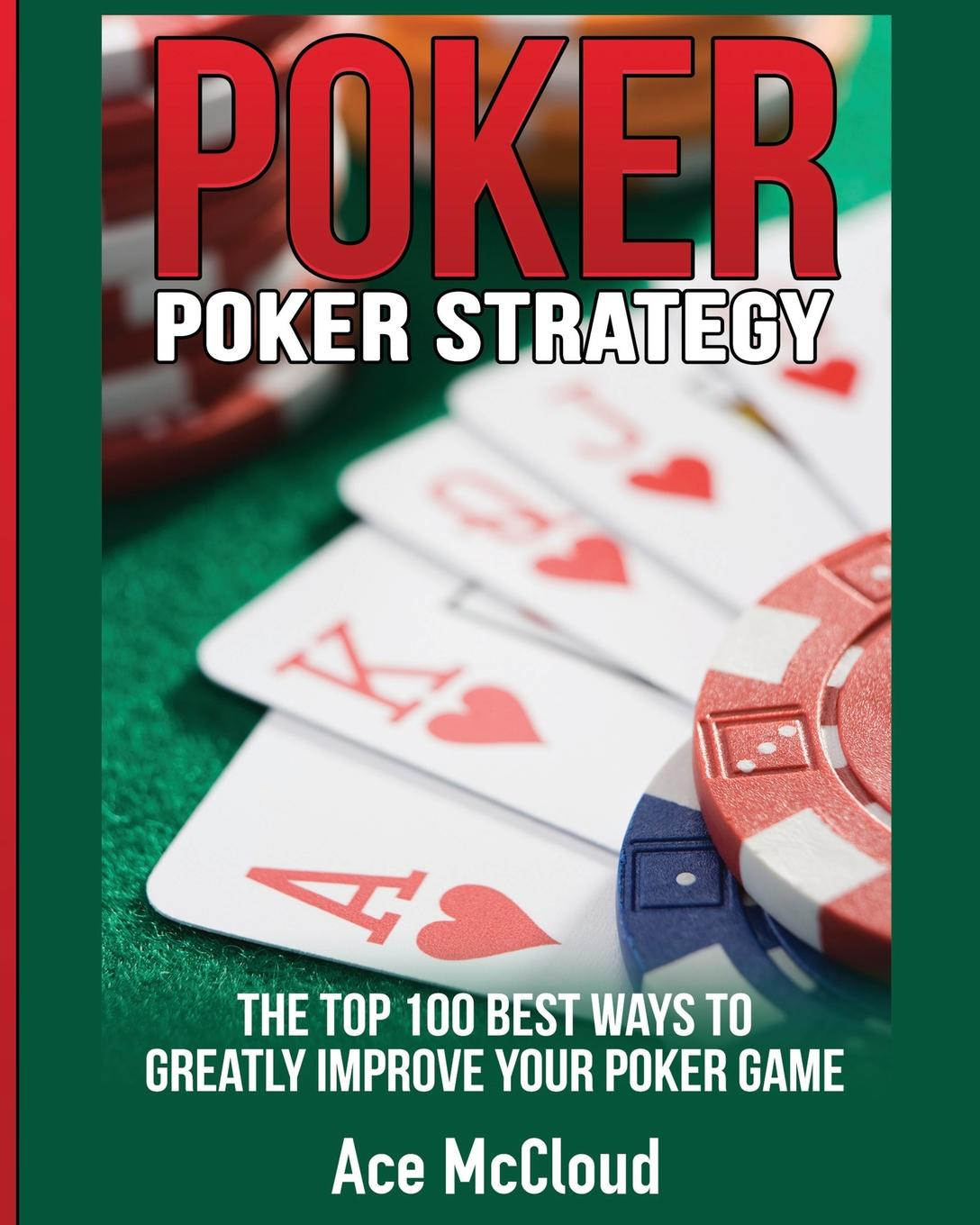 Ace McCloud Poker Strategy. The Top 100 Best Ways To Greatly Improve Your Poker Game you choose