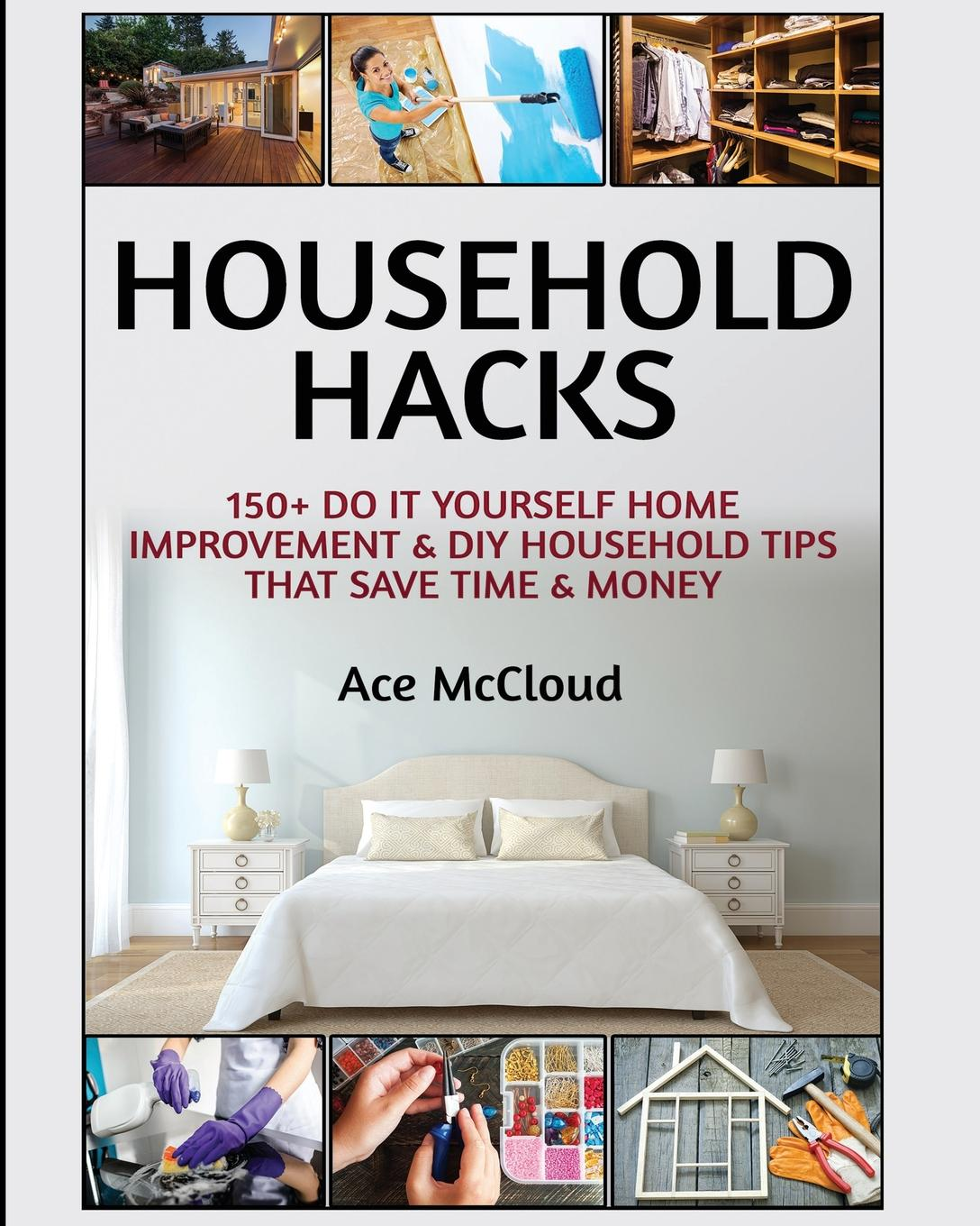 Ace McCloud Household Hacks. 150. Do It Yourself Home Improvement . DIY Household Tips That Save Time . Money ace mccloud household hacks 150 do it yourself home improvement diy household tips that save time money