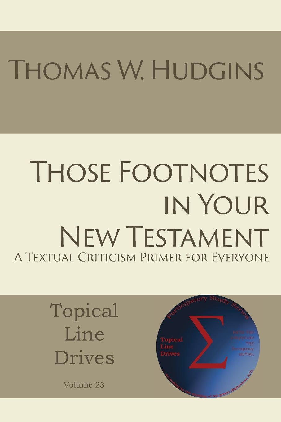 Thomas W Hudgins Those Footnotes in Your New Testament. A Textual Criticism Primer for Everyone d w thomas documents from old testament times