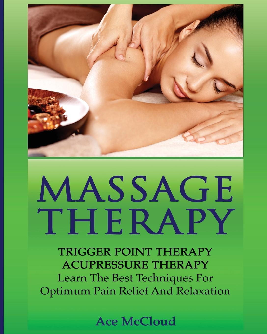 Ace McCloud Massage Therapy. Trigger Point Therapy: Acupressure Therapy: Learn The Best Techniques For Optimum Pain Relief And Relaxation 2016 new sale infrared 3in1 handheld tissue dolphin massage hammer stress pain reliver